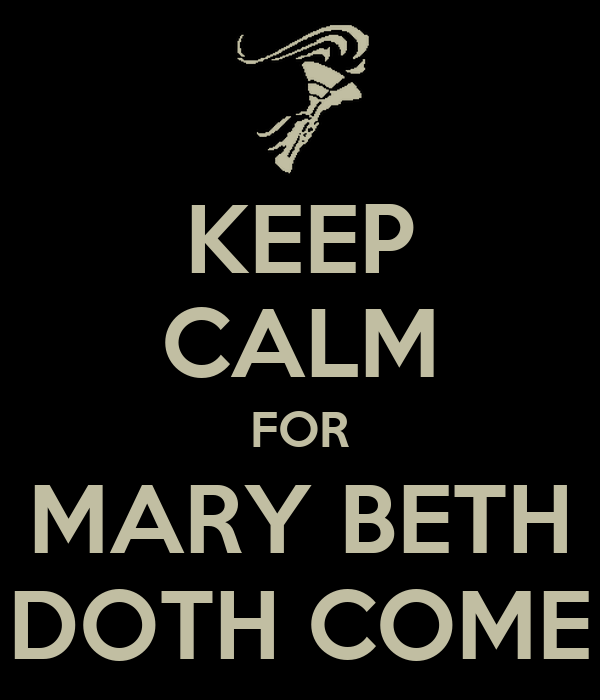 KEEP CALM FOR MARY BETH DOTH COME