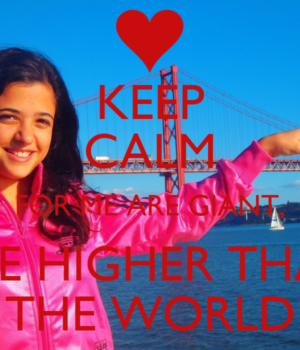 KEEP CALM FOR ME ARE GIANT, ARE HIGHER THAN THE WORLD