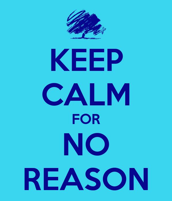 KEEP CALM FOR NO REASON
