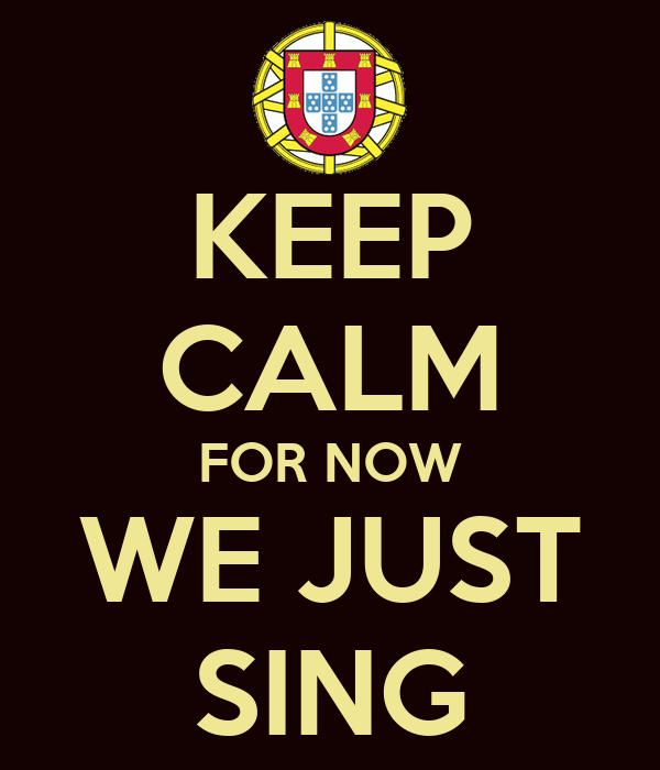 KEEP CALM FOR NOW WE JUST SING