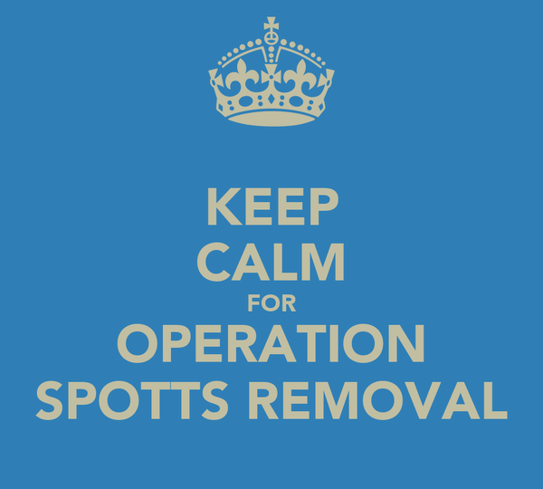 KEEP CALM FOR OPERATION SPOTTS REMOVAL