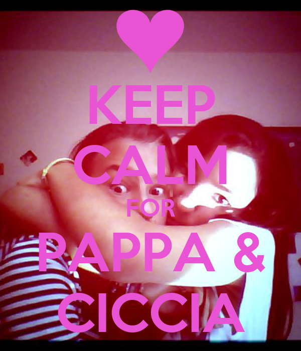 KEEP CALM FOR PAPPA & CICCIA