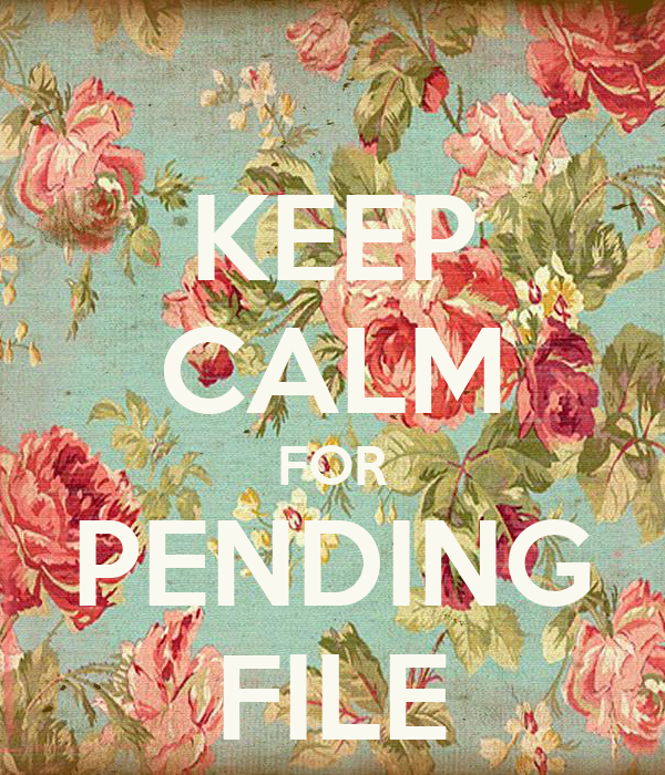 KEEP CALM FOR PENDING FILE