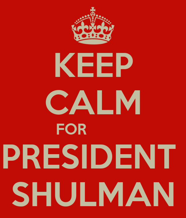 KEEP CALM FOR           PRESIDENT  SHULMAN