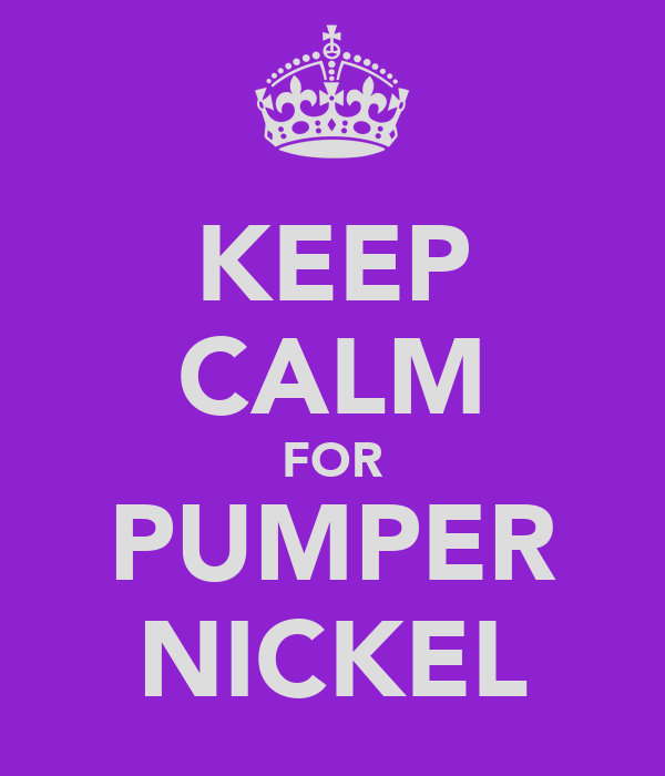 KEEP CALM FOR PUMPER NICKEL