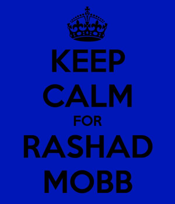 KEEP CALM FOR RASHAD MOBB