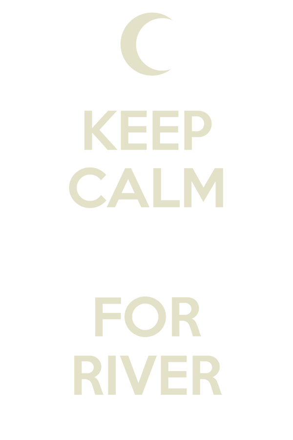 KEEP CALM  FOR RIVER