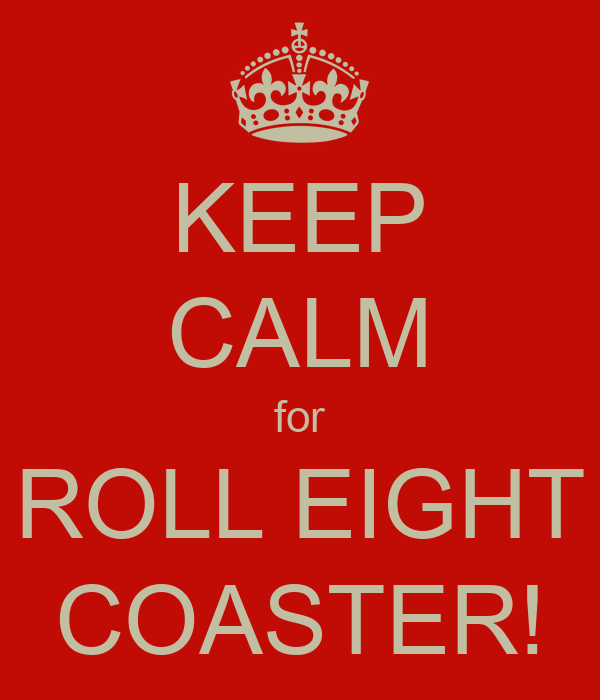 KEEP CALM for ROLL EIGHT COASTER!