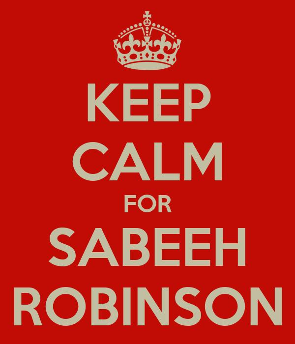KEEP CALM FOR SABEEH ROBINSON