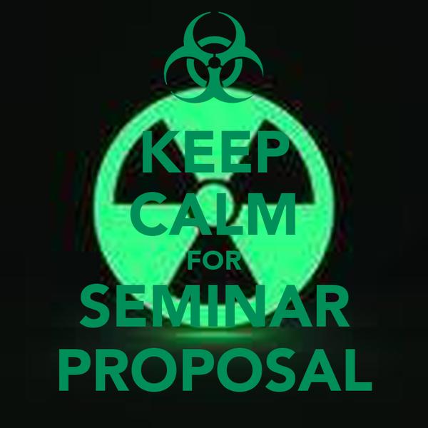KEEP CALM FOR SEMINAR PROPOSAL
