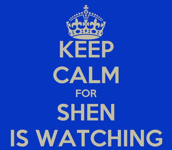 KEEP CALM FOR SHEN IS WATCHING