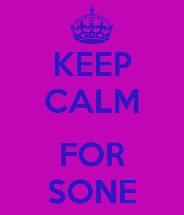 KEEP CALM  FOR SONE