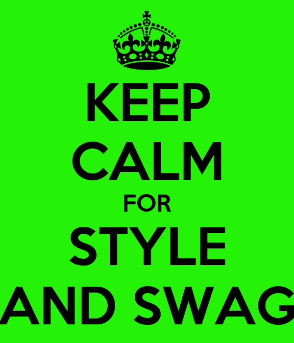 KEEP CALM FOR STYLE AND SWAG