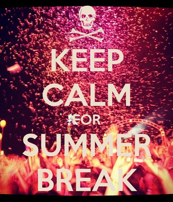 KEEP CALM FOR SUMMER BREAK