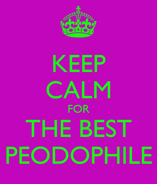 KEEP CALM FOR THE BEST PEODOPHILE