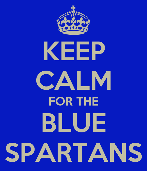 KEEP CALM FOR THE BLUE SPARTANS