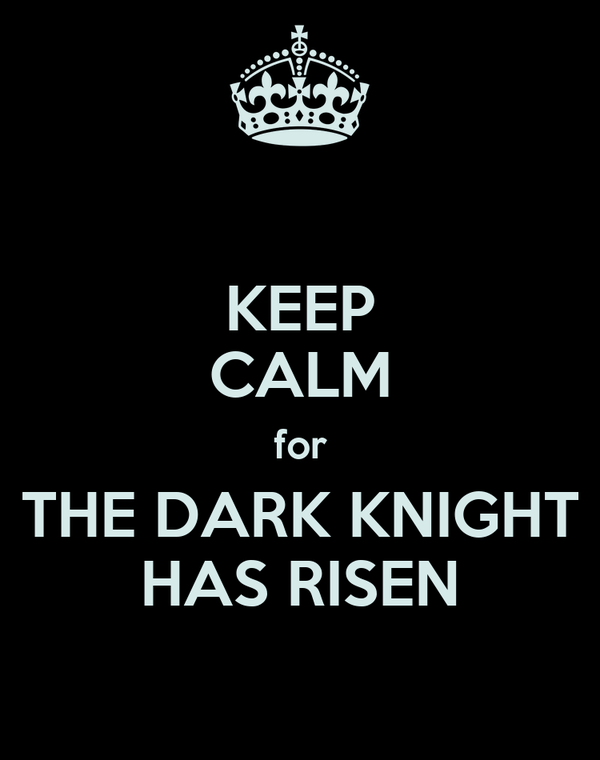 KEEP CALM for THE DARK KNIGHT HAS RISEN