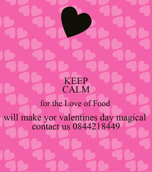 KEEP CALM for the Love of Food  will make yor valentines day magical  contact us 0844218449