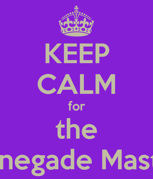 Keep calm for the renegade master