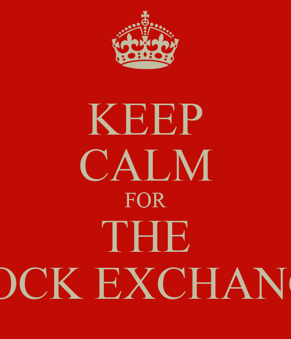KEEP CALM FOR THE STOCK EXCHANGE