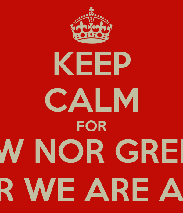 KEEP CALM FOR THERE IS NEITHER JEW NOR GREEK, SLAVE NOR FREE, MALE NOR FEMALE FOR WE ARE ALL ON IN CHRIST JESUS