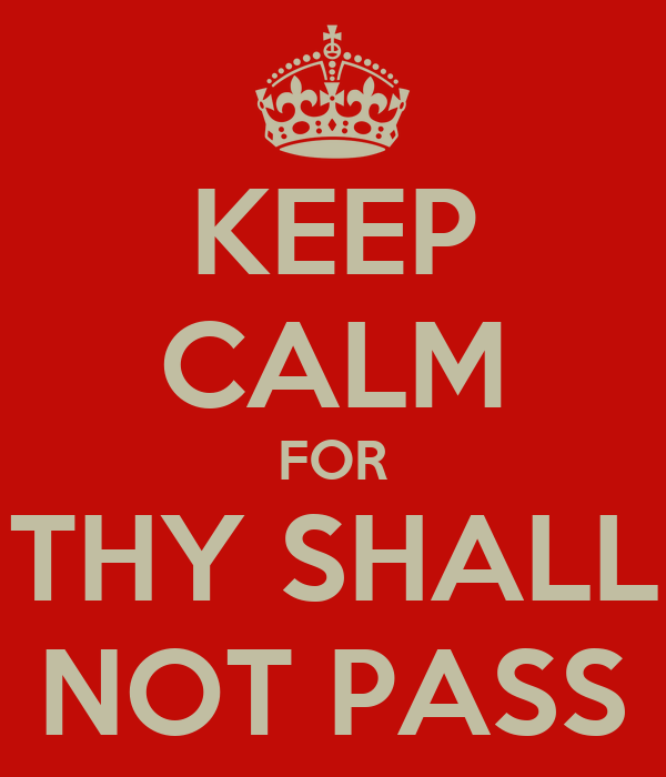 KEEP CALM FOR THY SHALL NOT PASS