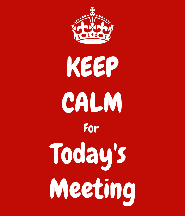 KEEP CALM For  Today's  Meeting