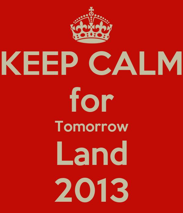 KEEP CALM for Tomorrow Land 2013