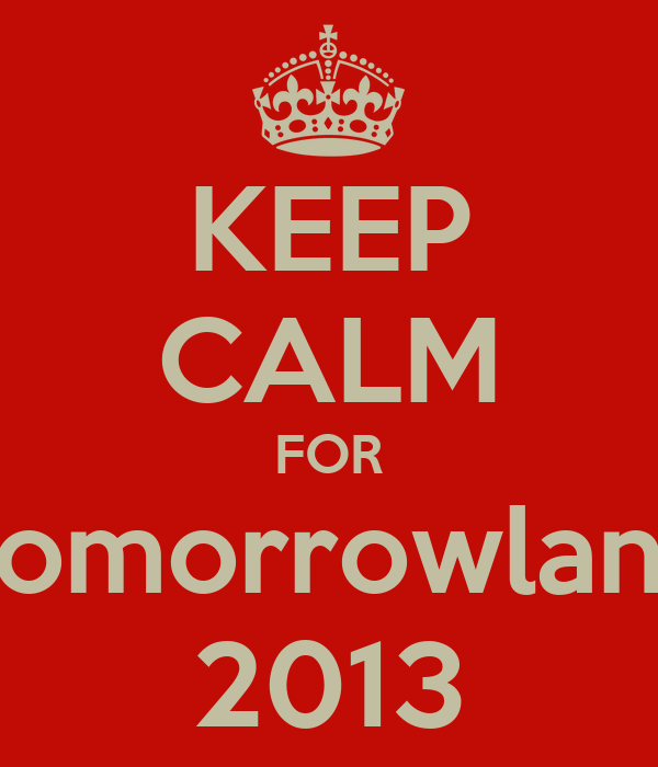 KEEP CALM FOR Tomorrowland 2013