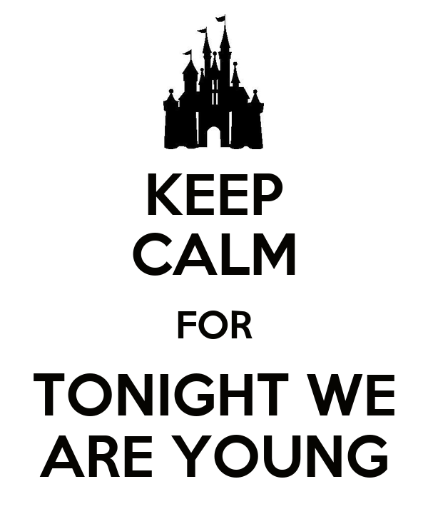 KEEP CALM FOR TONIGHT WE ARE YOUNG