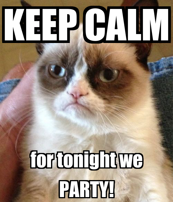 KEEP CALM for tonight we PARTY!