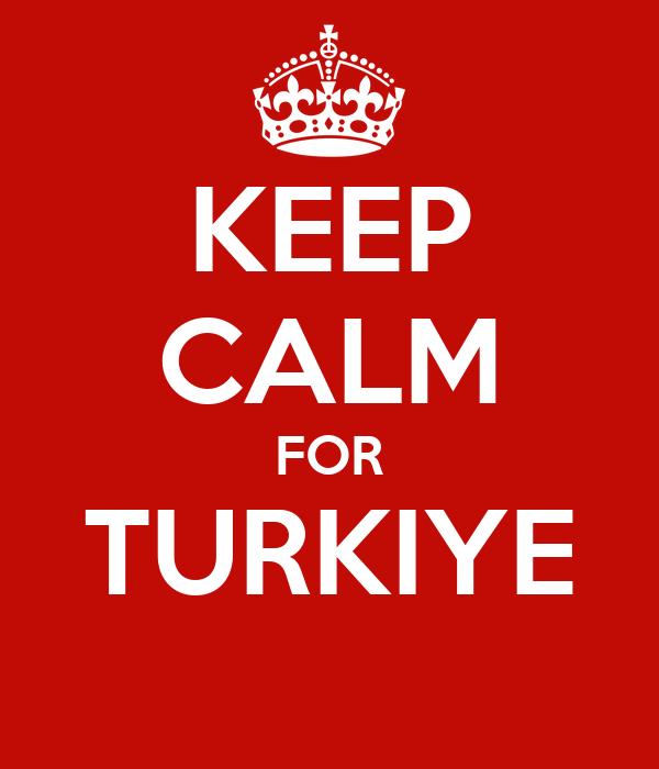 KEEP CALM FOR TURKIYE