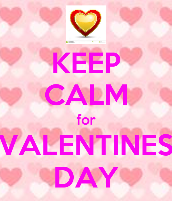 KEEP CALM for VALENTINES DAY