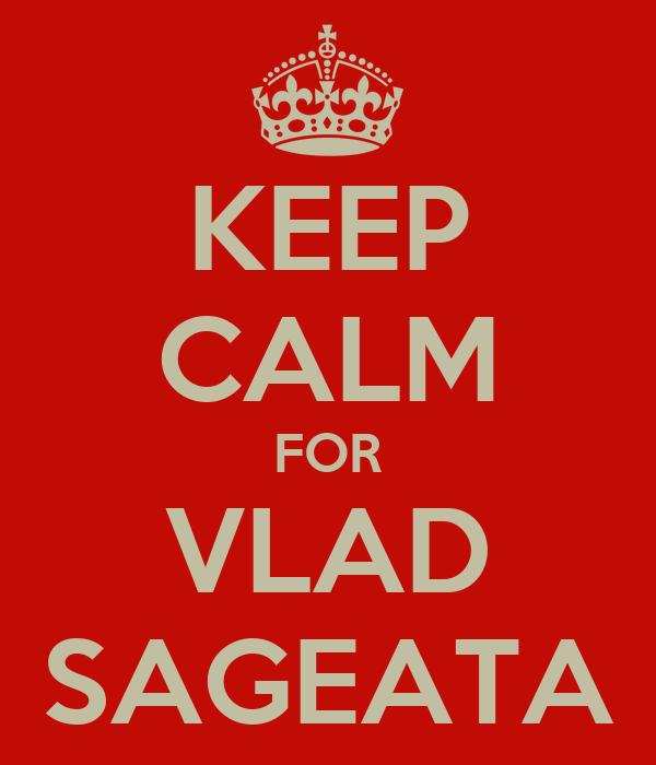 KEEP CALM FOR VLAD SAGEATA
