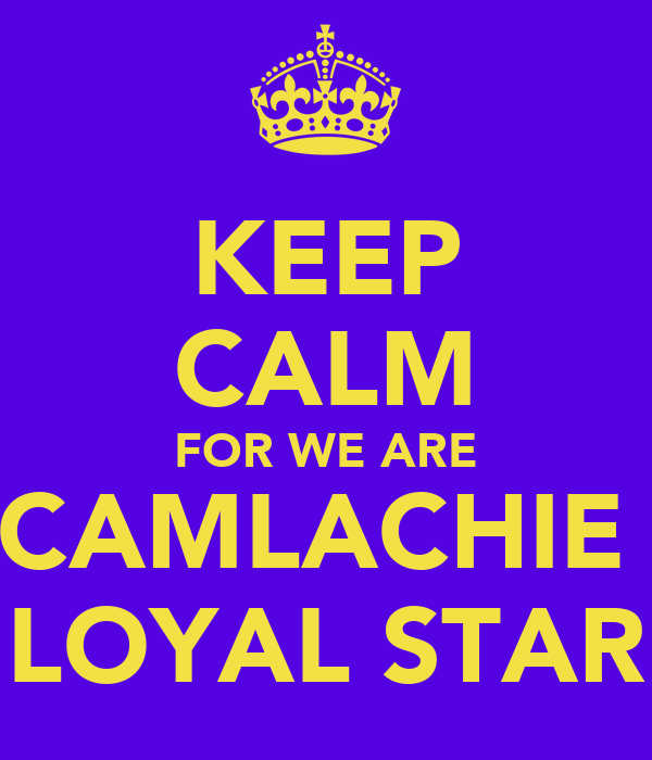 KEEP CALM FOR WE ARE CAMLACHIE  LOYAL STAR