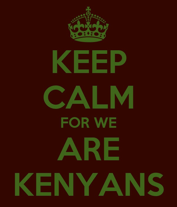 KEEP CALM FOR WE ARE KENYANS