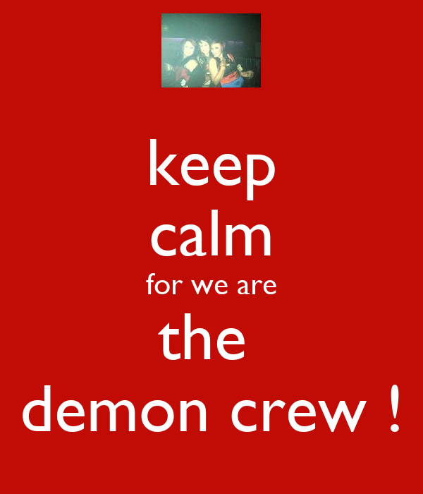 keep calm for we are the  demon crew !