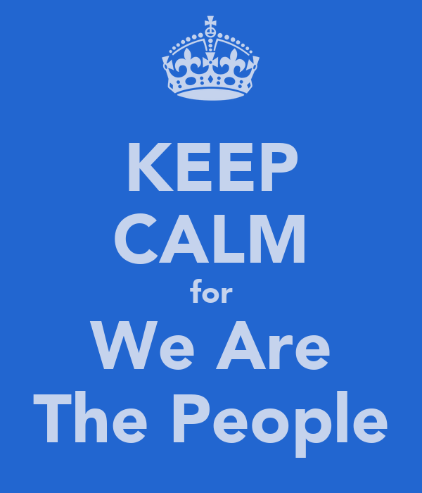 KEEP CALM for We Are The People
