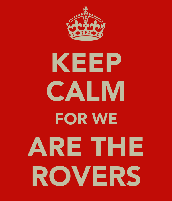 KEEP CALM FOR WE ARE THE ROVERS