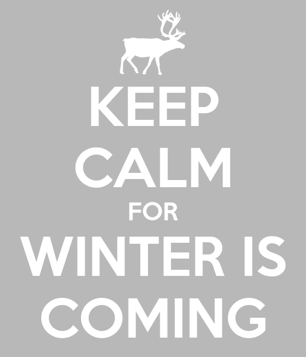 KEEP CALM FOR WINTER IS COMING