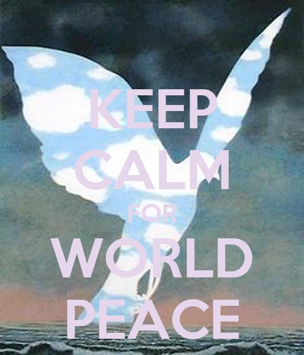 KEEP CALM FOR WORLD PEACE