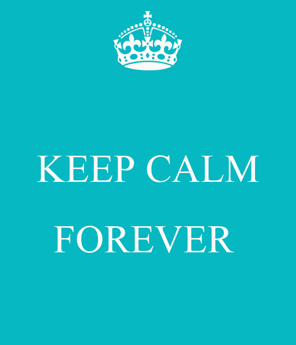 KEEP CALM  FOREVER