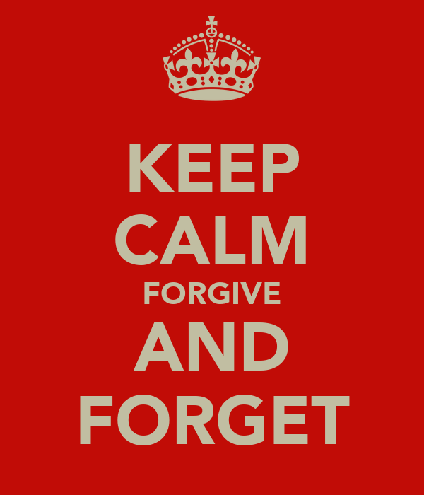 KEEP CALM FORGIVE AND FORGET
