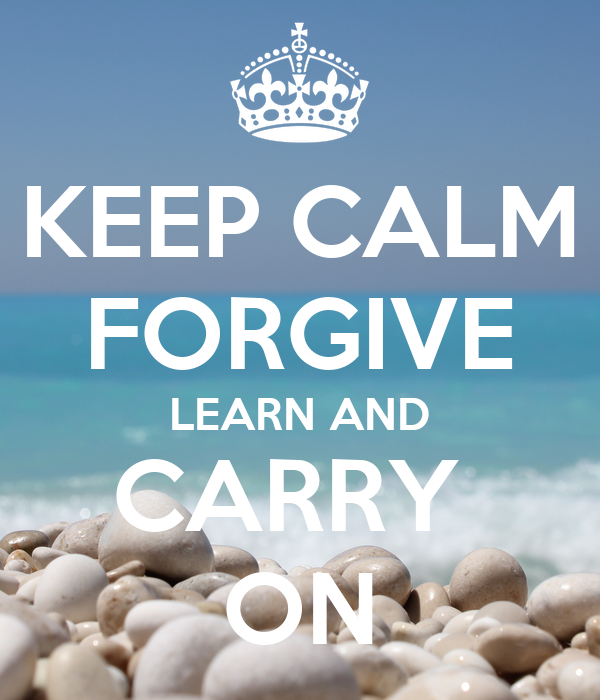 KEEP CALM FORGIVE LEARN AND CARRY  ON