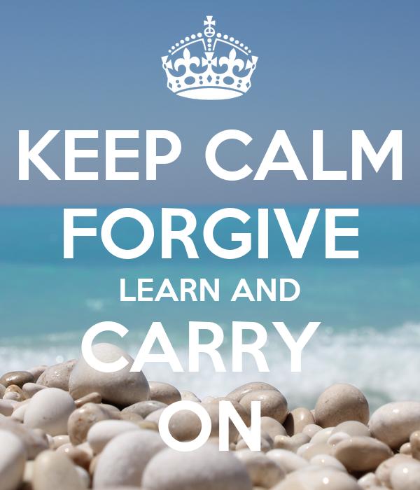 KEEP CALM FORGIVE LEARN AND CARRY  ON