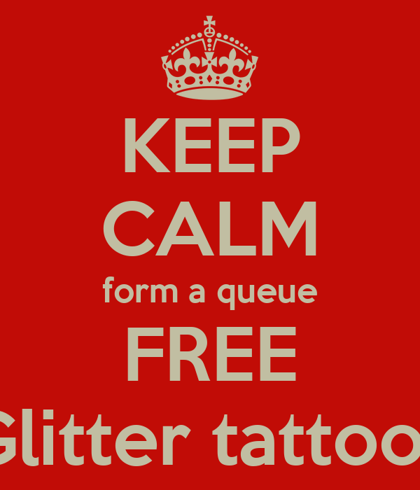 KEEP CALM form a queue FREE Glitter tattoos