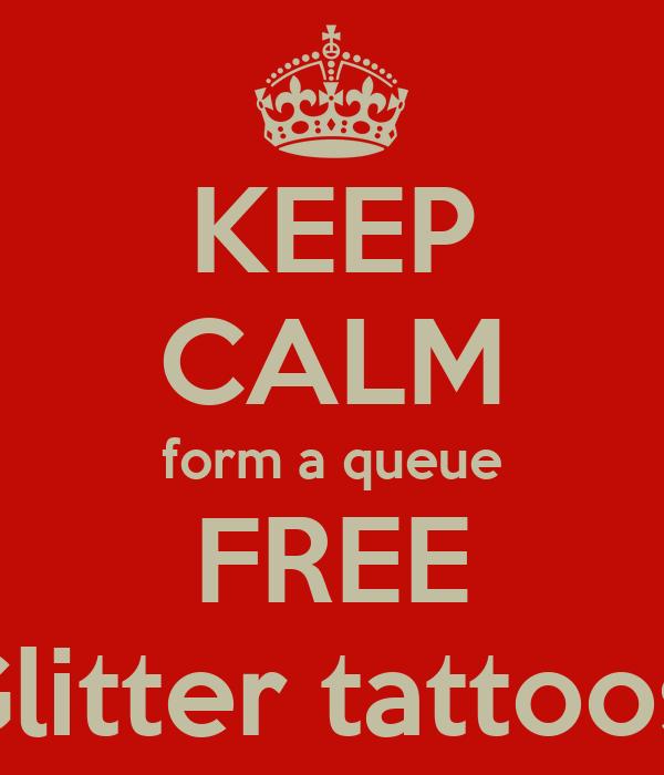KEEP CALM form a queue FREE Glitter tattoos!