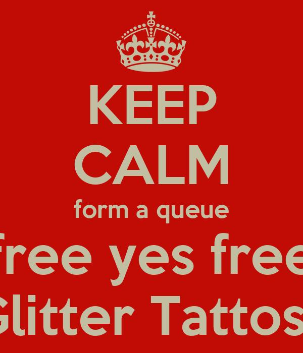 KEEP CALM form a queue free yes free Glitter Tattos !