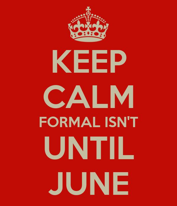 KEEP CALM FORMAL ISN'T UNTIL JUNE