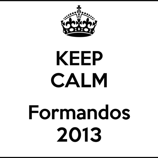 KEEP CALM  Formandos 2013